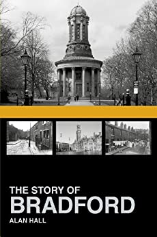The Story of Bradford by [Hall, Alan]