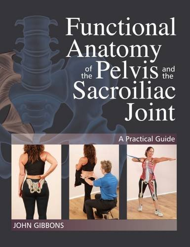 Functional Anatomy of the Pelvis and the Sacroiliac Joint: A Practical Guide by John Gibbons (2016-05-30)