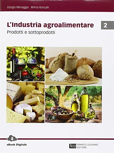 L'industria agroalimentare. Per le Scuole superiori. Con Contenuto digitale (fornito elettronicamente): 2