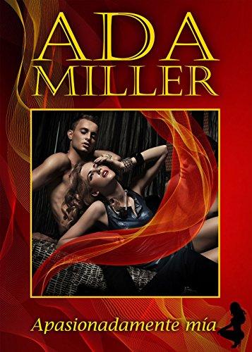 Apasionadamente mía (Volumen independiente) por Ada Miller