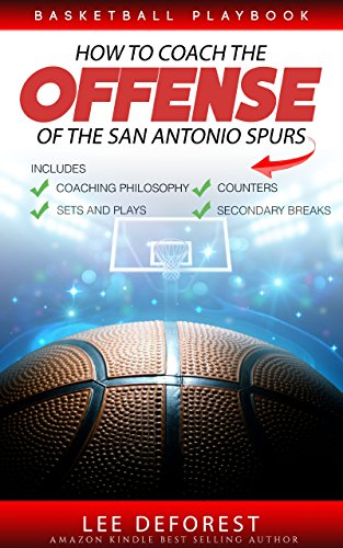 Basketball Playbook How to Coach the Offense of the San Antonio Spurs: Includes Coaching Philosophy, Sets and Plays, Counters, Secondary Breaks (English Edition) por Lee DeForest