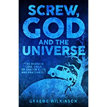 Screw, God and the Universe: A Metaphysical Dark Humor Sci Fi Novel
