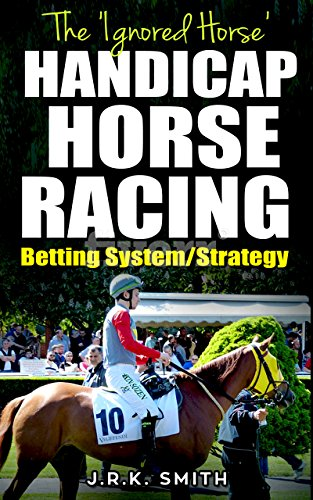 "The ""Ignored Horse"" HANDICAP HORSE RACING System/Strategy (English Edition) por J.R.K. SMITH"