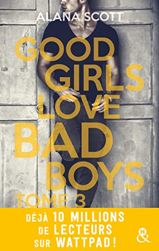 Good Girls Love Bad Boys - Tome 3 : le succès New Adult sur Wattpad enfin en papier ! (&H) par [Scott, Alana]