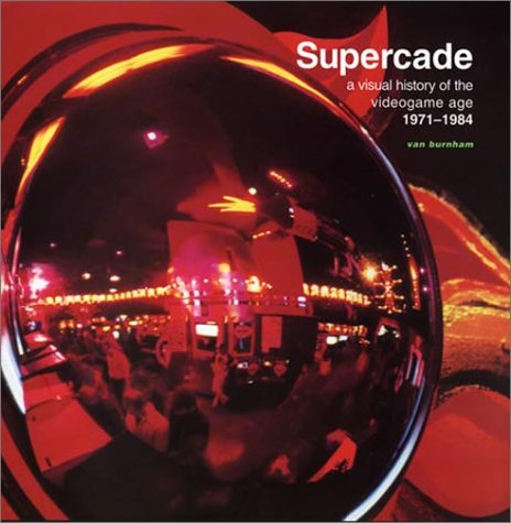 Supercade: A Visual History of the Videogame Age 1971--1984 por Van Burnham