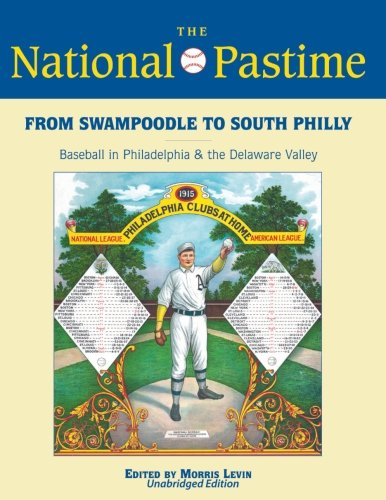 From Swampoodle to South Philly: Baseball in Philadelphia & the Delaware Valley: Volume 43 (The National Pastime) por Morris Levin Editor