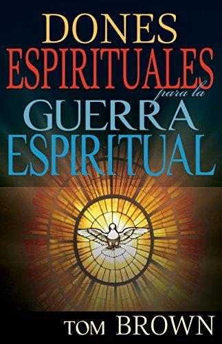 Dones espirituales para la guerra espiritual por Tom Brown