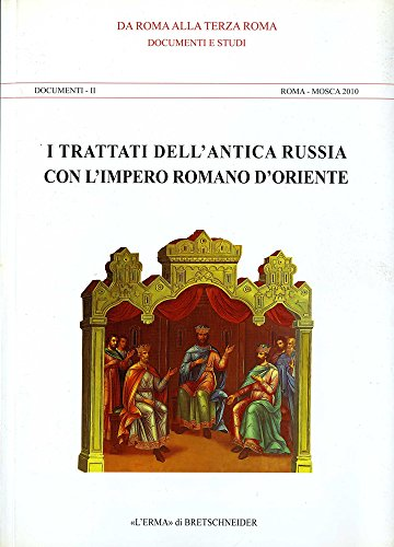 I trattati dell'antica Russia con l'Impero romano d'oriente. Documenti e studi. Documenti 2. Roma-Mosca 2010