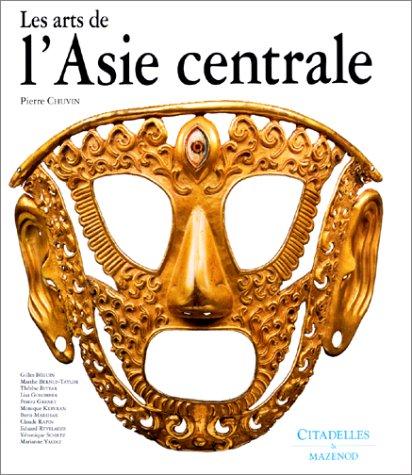 Les Arts de l'Asie Centrale par Pierre Chuvin