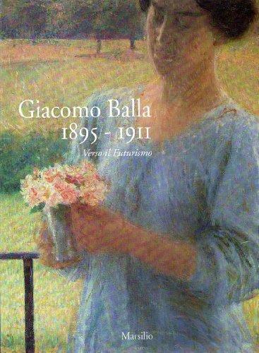 Giacomo Balla 1895-1911. Verso il Futurismo. Ediz. illustrata