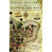The Mapmaker's Wife: A True Tale Of Love, Murder And Survival In The Amazon by Robert Whitaker (2-May-2005) Paperback