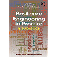 Resilience Engineering in Practice: A Guidebook (Ashgate Studies in Resilience Engineering) (English Edition)