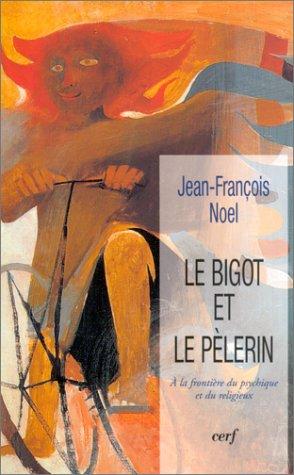 Le Bigot et le Plerin : A la frontire du psychique et du religieux