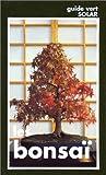 Les Bonsaï : Le Grand Livre de l'art et de la culture des bonsaï