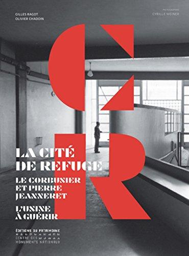 La Cité de refuge. Le Corbusier et Pierre Jeanneret. L'usine à guerir par Olivier Chadoin