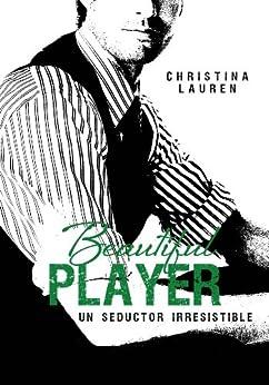 Beautiful Player (Beautiful Bastard 3): Un seductor irresistible par [Lauren, Christina]
