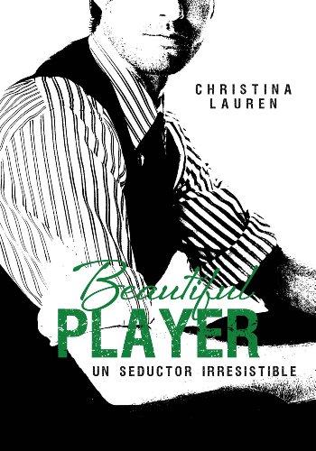 Beautiful Player (Saga Beautiful 3): Un seductor irresistible por Christina Lauren