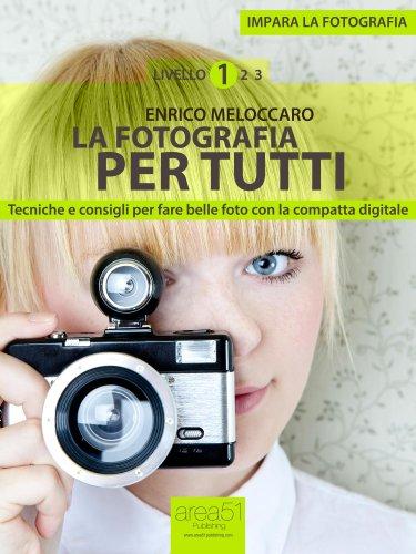 Impara la fotografia. Livello 1: La fotografia per tutti (Italian Edition)