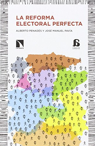 La reforma electoral perfecta por José Manuel Pavia Miralles, Alberto Penadés de la Cruz