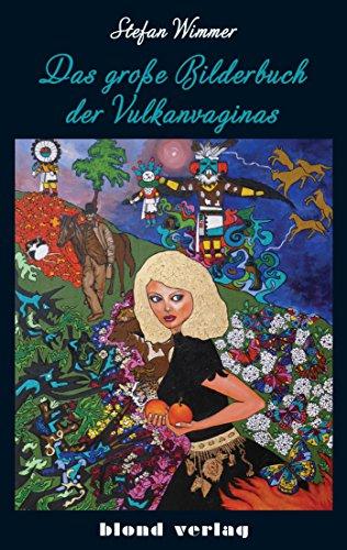 Das große Bilderbuch der Vulkanvaginas: Roman
