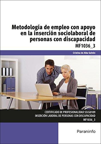 Metodología de empleo con apoyo en la inserción sociolaboral de personas con discapacidad (Cp - Certificado Profesionalidad) por CRISTINA DE ALBA GALVÁN
