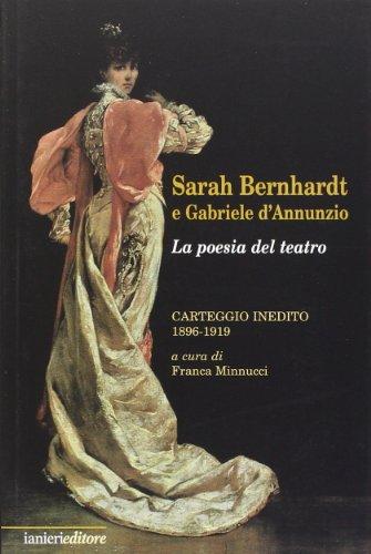 Sarah Bernhardt e Gabriele D'Annunzio. La Poesia del Teatro. Carteggioo Inedito (1896-1919)