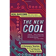 The New Cool: A Visionary Teacher, His FIRST Robotics Team, and the Ultimate Battle of Smarts by Neal Bascomb (2012-03-06)