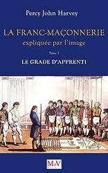 La Franc-Maçonnerie expliquée par l'image : Tome 1, Le grade d'Apprenti