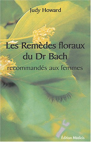 Les Remèdes floraux du Dr, Bach recommandés aux femmes par Judy Howard