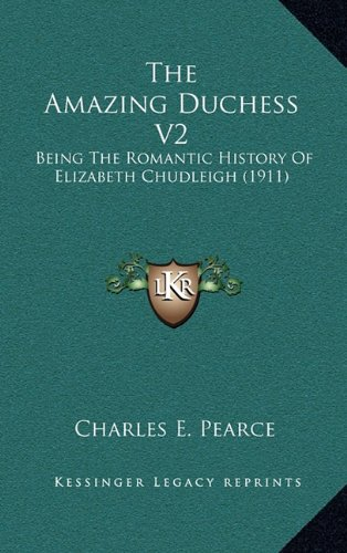 The Amazing Duchess V2: Being the Romantic History of Elizabeth Chudleigh (1911)