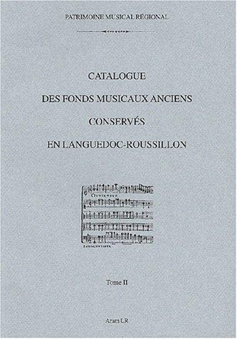 Catalogue des fonds musicaux anciens conservés en Languedoc-Roussillon. Tome 2