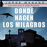 Donde nacen los milagros [Where Miracles Are Born]: Las aventuras de Jaime Azcárate, Book 2 [The Adventures of Jaime Azcarate]
