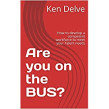 Are you on the BUS?: How to develop a competent workforce to meet your Talent needs (Competency and Talent Book 1) (English Edition)