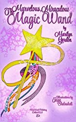 The Marvelous, Miraculous Magic Wand: A Magical Healing Book for Children Ages 3-9