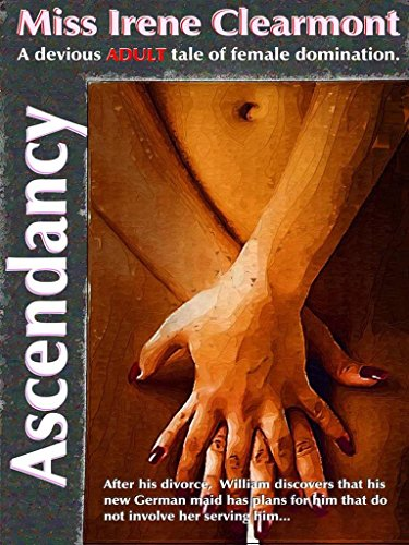 Ascendancy : A Devious ADULT Tale of Female Domination (English Edition)