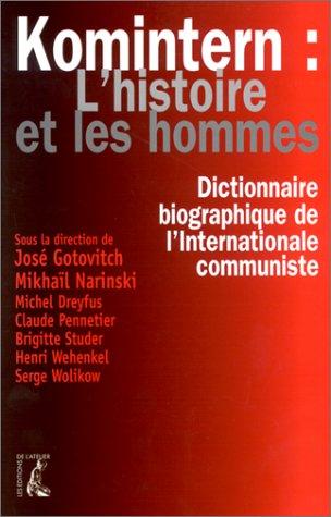 Komintern: L'histoire et les hommes : dictionnaire biographique de l'Internationale communiste en France, en Belgique, au Luxembourg, en Suisse et à Moscou (1919- 1943) (Collection Jean Maitron)