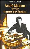 André Malraux 1901-1976. Le roman d'un flambeur
