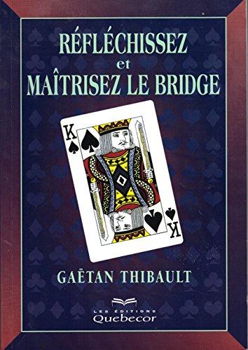 Réfléchissez et maitrisez le bridge par Gaëtan Thibault