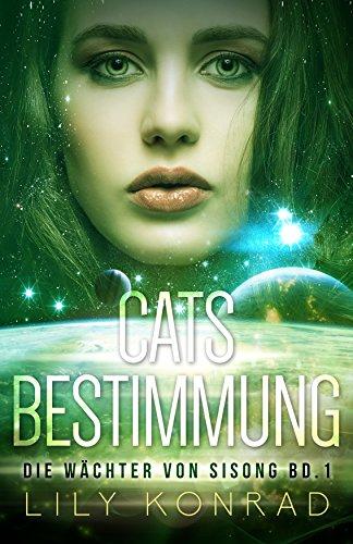 Cats Bestimmung (Bd. 1): Die Wächter von Sisong von [Konrad, Lily]