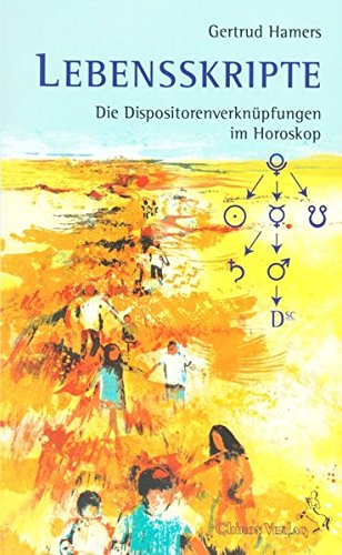 Lebensskripte: Dispositorenverknüpfungen im Horoskop (Standardwerke der Astrologie)