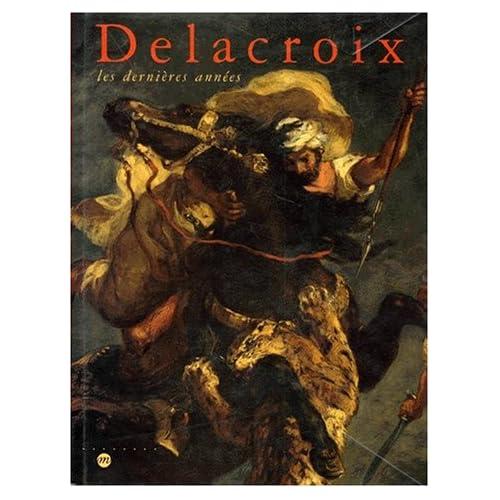 Delacroix, les dernières années : Exposition, Galeries nationales du Grand Palais, Paris (10 avril-20 juillet 1998) ; Philadelphia museum of art (10 septembre 1998-3 janvier 1999)