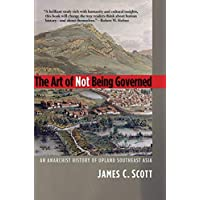 The Art of Not Being Governed – An Anarchist History of Upland Southeast Asia