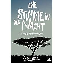 Eine Stimme in der Nacht: Die wahre Geschichte über einen Mann und Wunder, die Afrika verändern