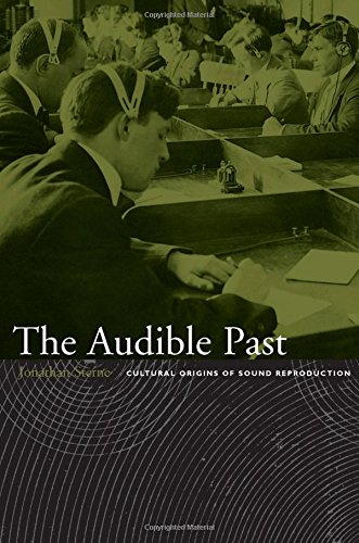 The Audible Past: Cultural Origins of Sound Reproduction