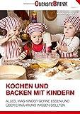 Kochen und Backen mit Kindern: Alles, was Kinder gerne essen und über Ernährung wissen sollten