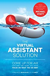 The Virtual Assistant Solution: Come up for Air, Offload the Work You Hate, and Focus on What You Do Best (English Edition)