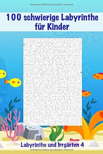 100 schwierige Labyrinthe für Kinder: Verwirrende und schwierige Labyrinthe für Kinder / Kleines Format / Rätsel für Kinder / Toll für den Urlaub / Für 6-8 Jahre (Labyrinthe und Irrgärten, Band 4)