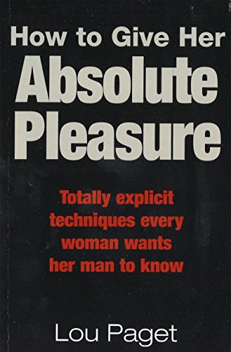 How To Give Her Absolute Pleasure: Totally explicit techniques every woman wants her man to know (English Edition) por Lou Paget