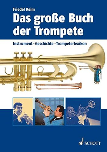Das große Buch der Trompete: Instrument, Geschichte, Trompeterlexikon (Große Klassische Geschichten)