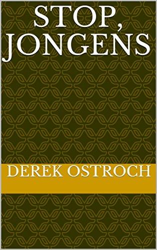 Stop, jongens (Dutch Edition) par Derek Ostroch